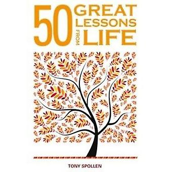 50 Great Lessons from Life SelfImprovement Advice Born of Experience by Spollen & Tony