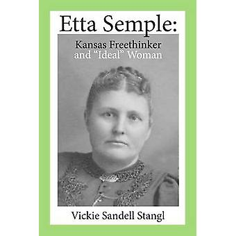 Etta Semple Kansas Freethinker and Ideal Woman by Stangl & Vickie Sandell