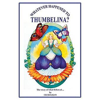 Whatever Happened to Thumbelina by Egan & Cecilia