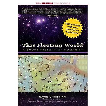 This Fleeting World A Short History of Humanity TeacherStudent Edition by Christian & David