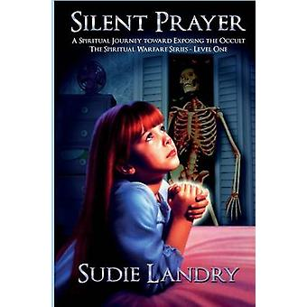 Silent Prayer A Spiritual Journey toward Exposing the Occult  The Spiritual Warfare Series  Level One by Landry & Sudie