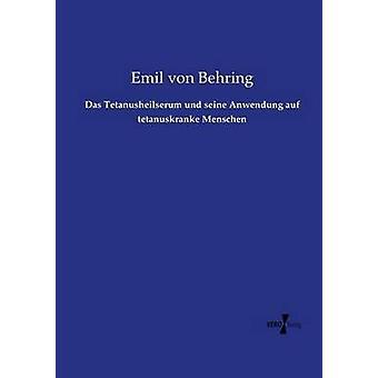 Das Tetanusheilserum und seine Anwendung auf tetanuskranke Menschen by Behring & Emil von