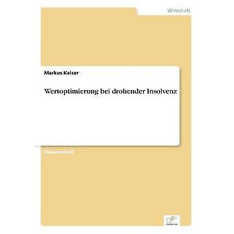 Wertoptimierung bei drohender Insolvenz by Kaiser & Markus
