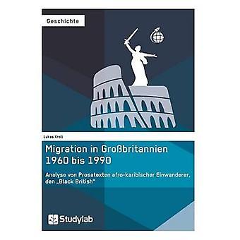 Migration in Grobritannien 1960 bis 1990. Analyse von Prosatexten afrokaribischer Einwanderer den Black British by Kroll & Lukas