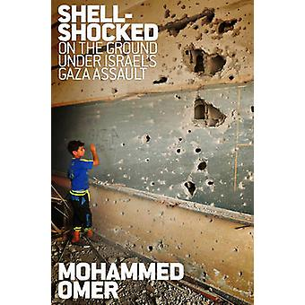 Shell-Shocked - On the Ground Under Israel's Gaza Assault by Omer Moha