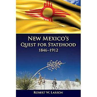 New Mexicos Quest for Statehood 18461912 by Larson & Robert W.