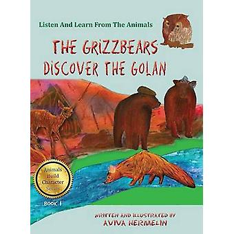 The Grizzbears Discover The Golan Book 1 In The Animals Build Character Series For Children by Hermelin & Aviva