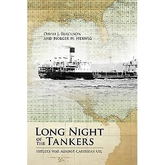 Long Night of the Tankers - Hitler's War Against Caribbean Oil by Davi