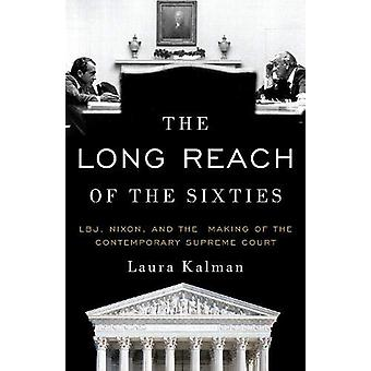The Long Reach of the Sixties - LBJ - Nixon - and the Making of the Co