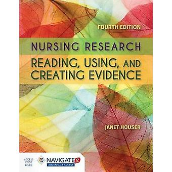 Nursing Research - Reading - Using and Creating Evidence by Janet Hous