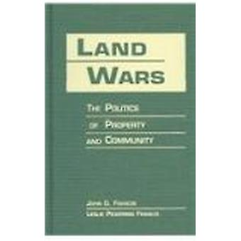 Land Wars - The Politics of Property and Community par John G. Francis