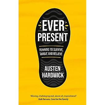 Ever Present - Running to Survive - Thrive and Believe by Austen Hardw