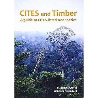 Cites and Timber - A Guide to Cites-Listed Tree Species by Madeleine G
