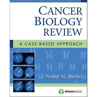Cancer Biology Review - A Case-Based Approach by Walter Stadler - 9781