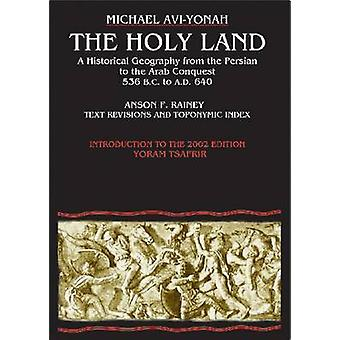 The Holy Land - A Historical Geography (New edition) by Michael Avi-Yo
