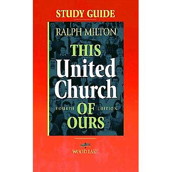 This United Church of Ours Fourth Edition Study Guide by Ralph Milton