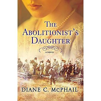 The Abolitionist's Daughter by Diane C. McPhail - 9781496720306 Book