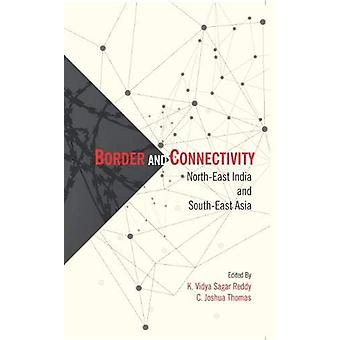 Border and Connectivity - North East India South-East Asia by K. Vidya