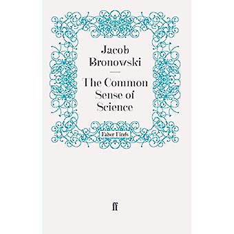 The Common Sense of Science by Jacob Bronowski - 9780571241897 Book