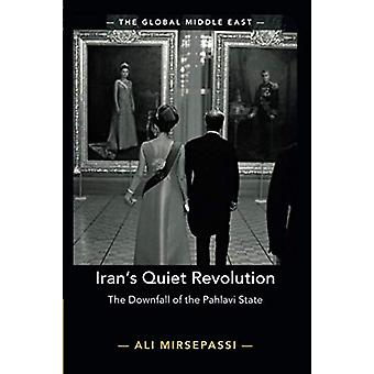 Iran's Quiet Revolution - The Downfall of the Pahlavi State by Ali Mir
