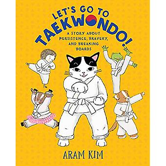 Let's Go to Taekwondo! - A Story About Persistence - Bravery - and Bre