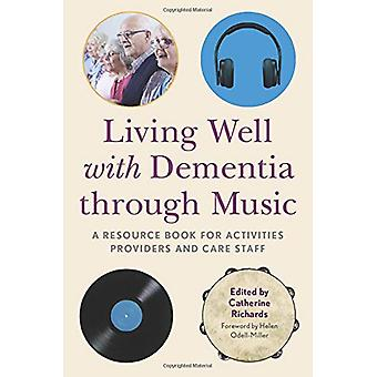 Living Well with Dementia through Music - A Resource Book for Activiti