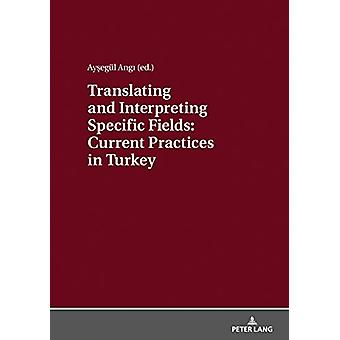 Translating and Interpreting Specific Fields - Current Practices in Tu