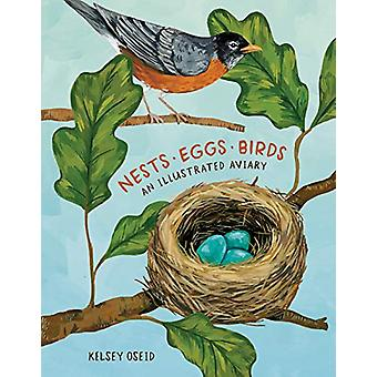 Nests - Eggs - Birds - An Illustrated Aviary by Kelsey Oseid - 9780399