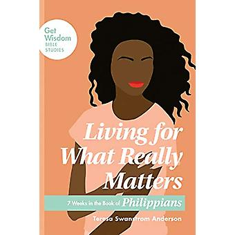 Living for What Really Matters by Teresa Swanstrom Anderson - 9781631