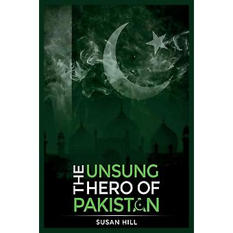The Unsung Hero Of Pakistan by Hill & Susan