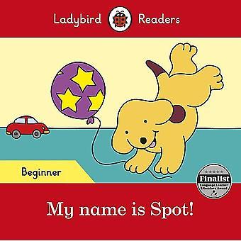 My name is Spot  Ladybird Readers Begi by Team Ladybird Readers