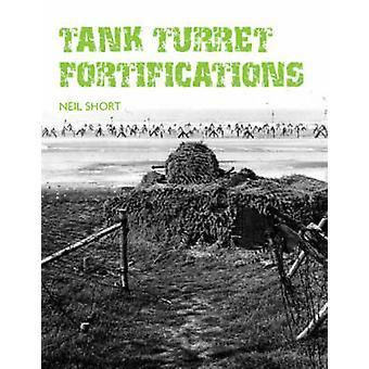 Tank Turret Fortifications von Neil Short