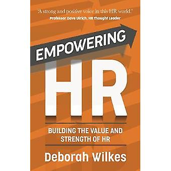 Empowering HR Building the Value and Strength of HR