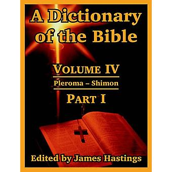 A Dictionary of the Bible - Volume IV - (Part I - Pleroma -- Shimon) by