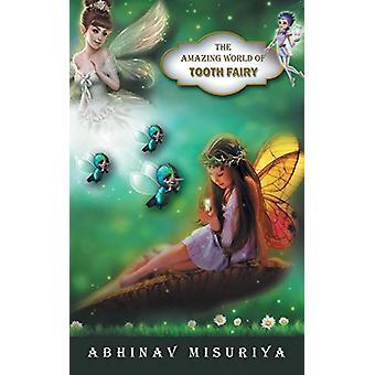 The Amazing World of Tooth Fairy by Abhinav Misuriya - 9781482884456
