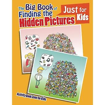 The Big Book of Finding the Hidden Pictures Just for Kids by Activity