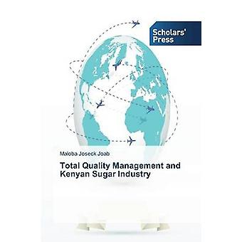 Total Quality Management and Kenyan Sugar Industry by Joseck Joab Mal