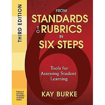 From Standards to Rubrics in Six Steps by Kathleen B. Burke