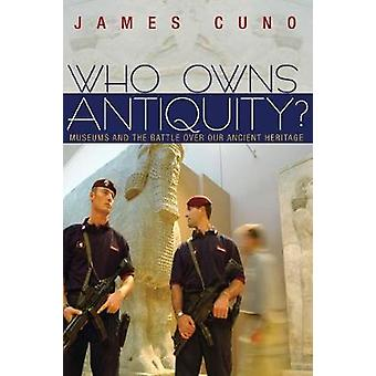Who Owns Antiquity? - Museums and the Battle over Our Ancient Heritage