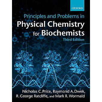 Prinsipper og problemer i fysisk kjemi for Biokjemikere av Nicholas C pris & Raymond A Dwek & Markus Wormald & R G Ratcliffe & Universitetet i Oxford