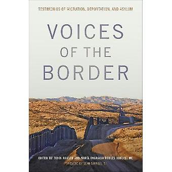 Voices of the Border Testimonios of Migration Deportation and Asylum