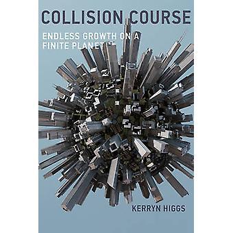 Collision Course - endlose Wachstum auf einem endlichen Planeten von Kerryn Higgs-