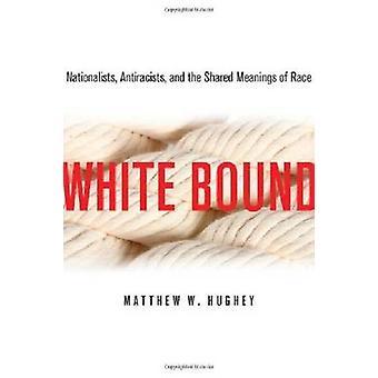Wit gebonden - nationalisten - antiracisten- en de gedeelde betekenissen van