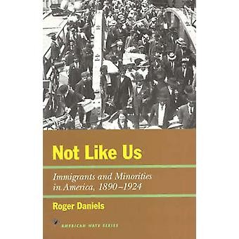 Not Like Us - Immigrants and Minorities in America - 1890-1924 by Roge