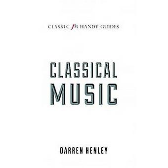 The Classic FM Handy Guide to Everything You Ever Wanted to Know Abou