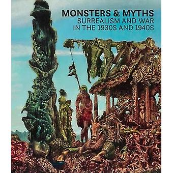 Monsters and Myths - Surrealism and War in the 1930s and 1940s by Mons