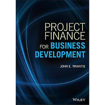 Project Finance for Business Development by John E. Triantis - 978111