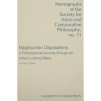 Nagarjunian Disputations: A Philosophical Journey Through an Indian Looking-glass (Monographs of the Society for...