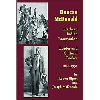 Duncan McDonald: Flathead Indianerreservat Führer und kulturelle Broker, 1849-1937