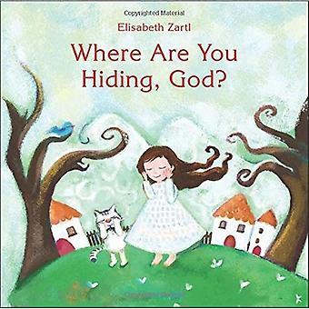 Hvor er du gjemmer, Gud?
